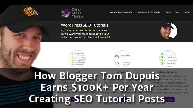 How Blogger Tom Dupuis Earns $100K+ Per Year Creating SEO Tutorial